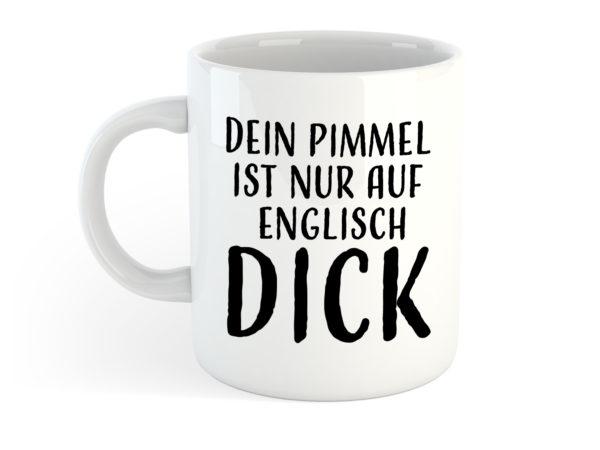 Tasse - Dein Pimmel ist nur auf Englisch DICK